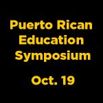 Puerto Rican Education Symposium: Addressing Needs after Hurricanes Irma and Maria