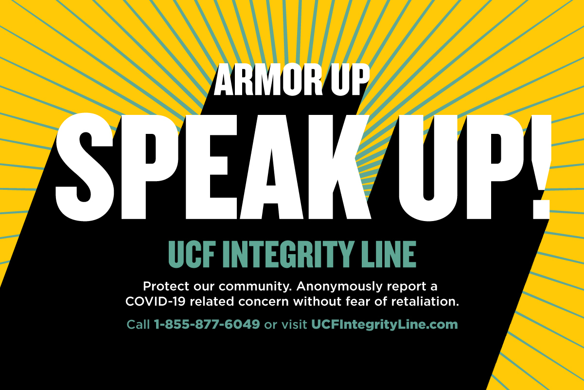 Armor Up, Speak Up! Report a COVID-19 related concern through UCF's Integrity Line.