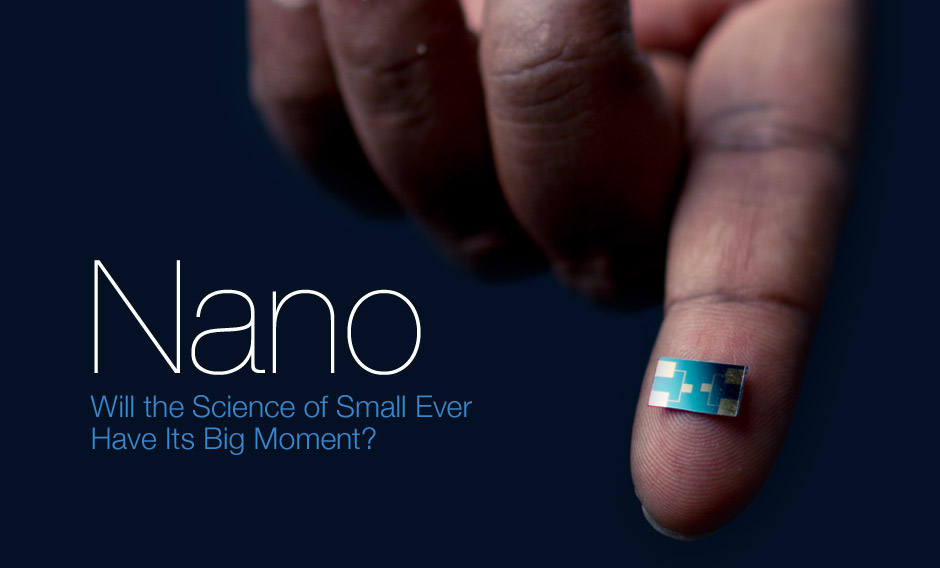 Nano - Will the Science of Small Ever Have Its Big Moment?