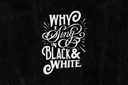 Why I Sing in Black and White