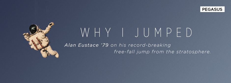 Why I Jumped: Alan Eustace '79 on his record-breaking free-fall jump from the stratosphere.