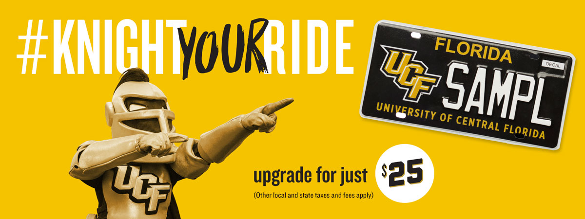 Knight Your Ride - upgrade your license plate for just $25. Other local and state taxes and fees apply